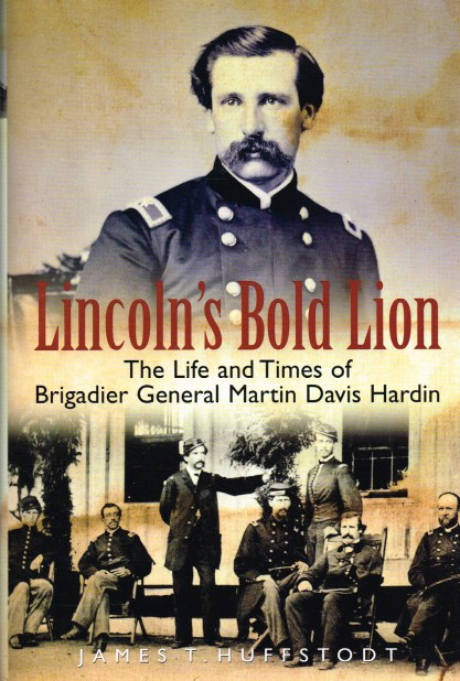 Image for LINCOLN'S BOLD LION : THE LIFE AND TIMES OF UNION BRIGADIER GENERAL MARTIN DAVIS HARDIN 1837-1923