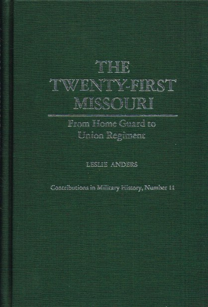 Image for THE TWENTY-FIRST MISSOURI : FROM HOME GUARD TO UNION REGIMENT