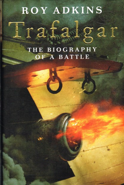 Image for TRAFALGAR : THE BIOGRAPHY OF A BATTLE