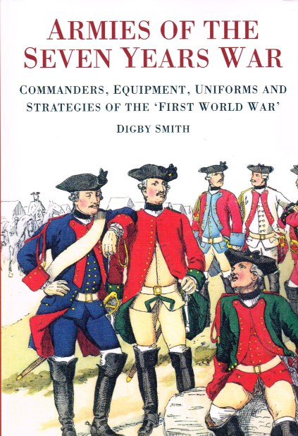 Image for ARMIES OF THE SEVEN YEARS WAR : COMMANDERS, EQUIPMENT, UNIFORMS AND STRATEGIES OF THE 'FIRST WORLD WAR'