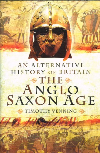 Image for AN ALTERNATIVE HISTORY OF BRITAIN : THE ANGLO-SAXON AGE