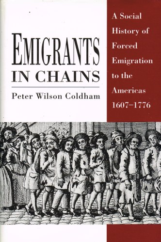 Image for EMIGRANTS IN CHAINS : A SOCIAL HISTORY OF FORCED EMIGRATION TO THE AMERICAS 1607-1776