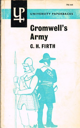 Image for CROMWELL'S ARMY : A HISTORY OF THE ENGLISH SOLDIER DURING THE CIVIL WARS, THE COMMONWEALTH AND THE PROTECTORATE