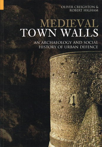 Image for MEDIEVAL TOWN WALLS : AN ARCHEOLOGY AND SOCIAL HISTORY OF URBAN DEFENCE