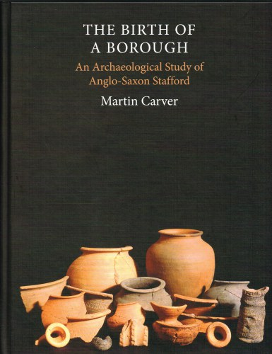 Image for THE BIRTH OF A BOROUGH : AN ARCHAEOLOGICAL STUDY OF ANGLO-SAXON STAFFORD