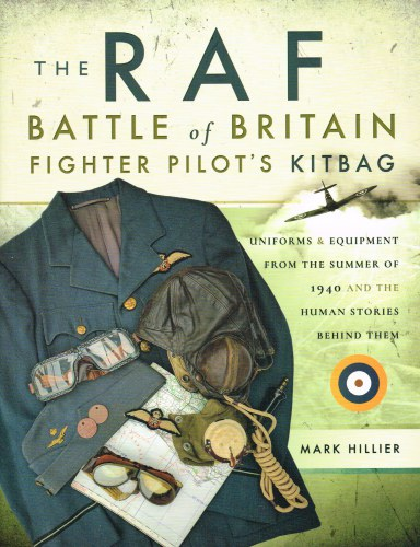 Image for THE RAF BATTLE OF BRITAIN FIGHTER PILOT'S KITBAG : UNIFORMS & EQUIPMENT FROM THE SUMMER OF 1940 AND THE HUMAN STORIES BEHIND THEM
