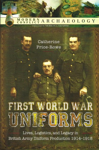 Image for FIRST WORLD WAR UNIFORMS : LIVES, LOGISTICS, AND LEGACY IN BRITISH ARMY UNIFORM PRODUCTION 1914-1918