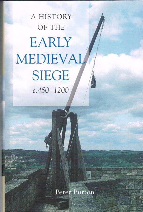 Image for A HISTORY OF THE EARLY MEDIEVAL SIEGE C.450-1220