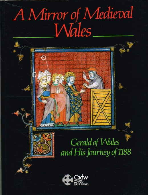 Image for A MIRROR OF MEDIEVAL WALES: GERALD OF WALES AND HIS JOURNEY OF 1188 (SIGNED COPY)