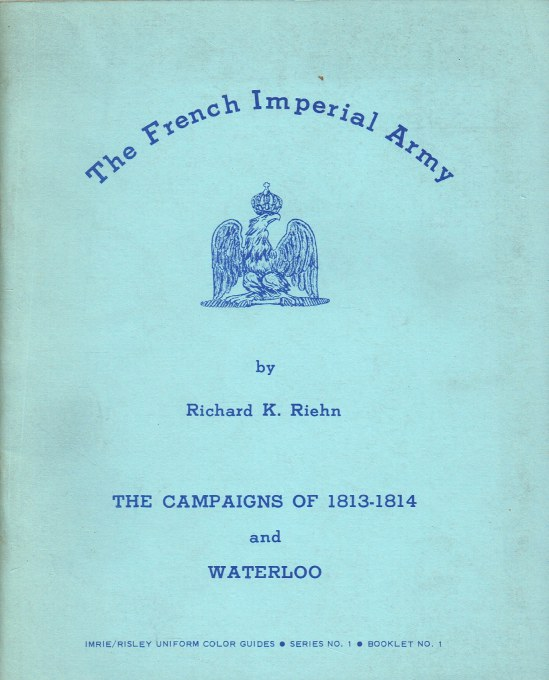 Image for THE FRENCH IMPERIAL ARMY : THE CAMPAIGNS OF 1813-1814 AND WATERLOO