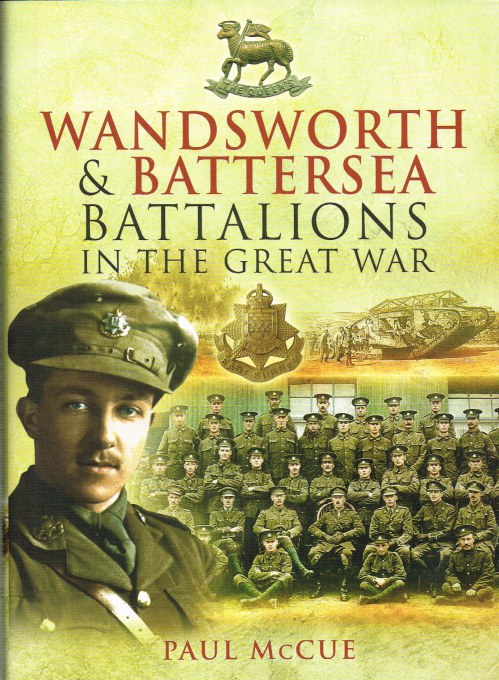Image for WANDSWORTH AND BATTERSEA BATTALIONS IN THE GREAT WAR 1915-1918