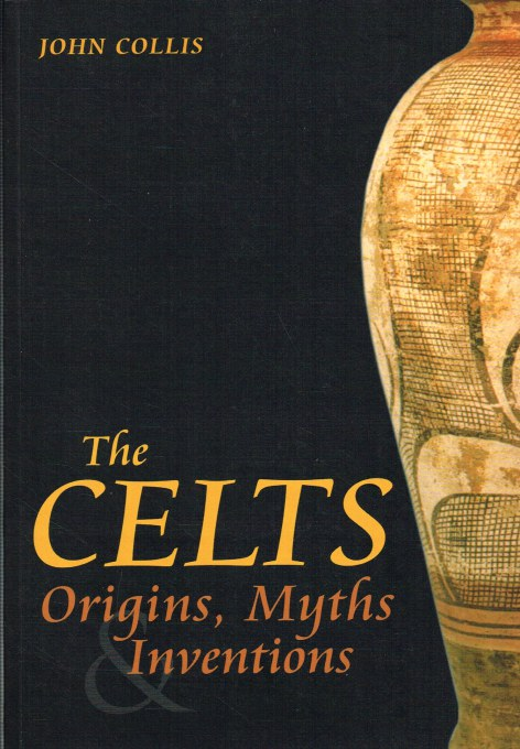 Image for THE CELTS: ORIGINS, MYTHS & INVENTIONS