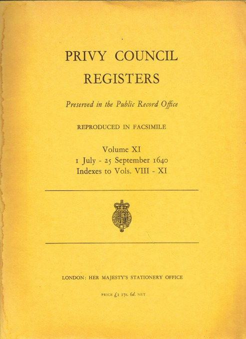 Image for PRIVY COUNCIL REGISTERS PRESERVED IN THE PUBLIC RECORD OFFICE REPRODUCED IN FACSIMILE VOLUME XI : 1 JULY - 25 SEPTEMBER 1640, INDEXES TO VOLUMES VIII - XI
