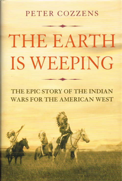 Image for THE EARTH IS WEEPING : THE EPIC STORY OF THE INDIAN WARS FOR THE AMERICAN WEST (SIGNED COPY)