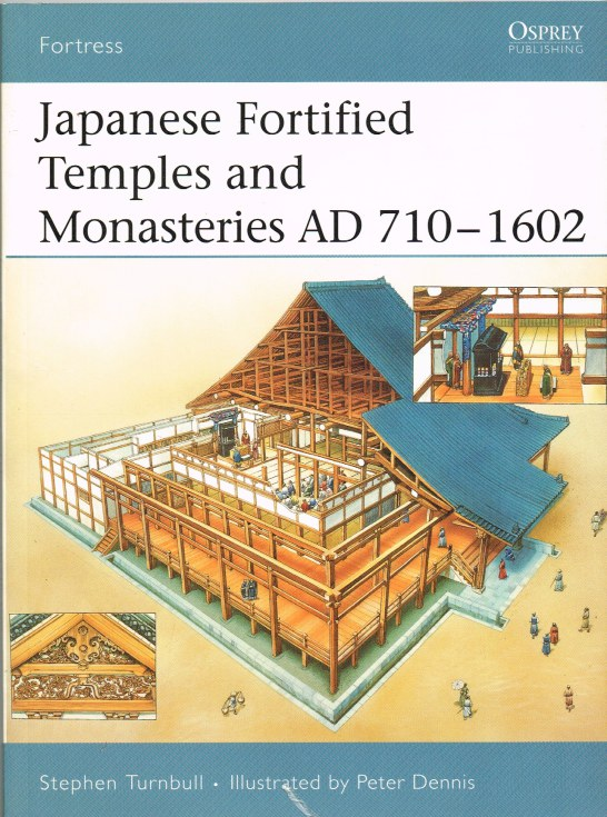 Image for JAPANESE FORTIFIED TEMPLES AND MONASTERIES AD 710-1602