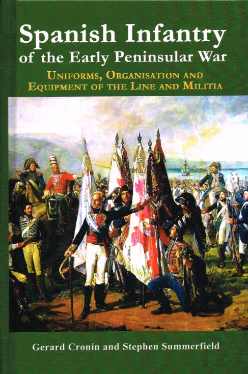 Image for SPANISH INFANTRY OF THE EARLY PENINSULAR WAR: UNIFORMS, ORGANISATION AND EQUIPMENT OF THE LINE AND MILITIA