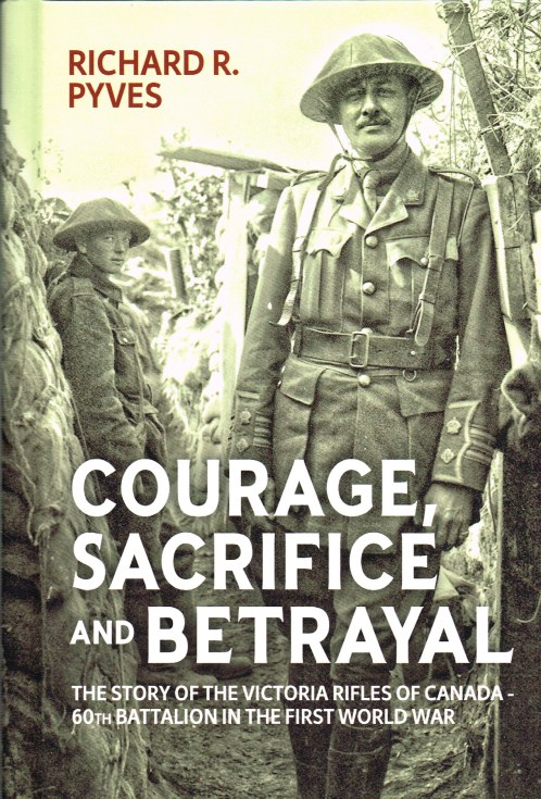 Image for COURAGE, SACRIFICE AND BETRAYAL : THE STORY OF THE VICTORIA RIFLES OF CANADA - 60TH BATTALION IN THE FIRST WORLD WAR