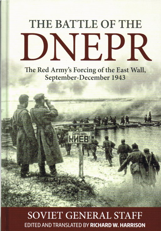 Image for THE BATTLE OF THE DNEPR : THE RED ARMY'S FORCING OF THE EAST WALL, SEPTEMBER-DECEMBER 1943