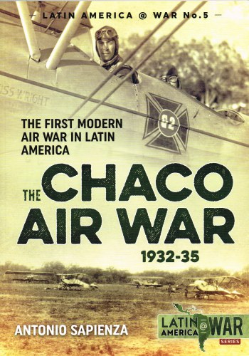 Image for THE CHACO AIR WAR 1932-35: THE FIRST MODERN WAR IN LATIN AMERICA