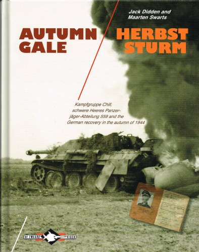 Image for AUTUMN GALE / HERBSTSTURM : KAMPFGRUPPE CHILL, SCHWERE HEERS PANZERJAGER-ABTEILUNG 559 AND THE GERMAN RECOVERY IN THE AUTUMN OF 1944