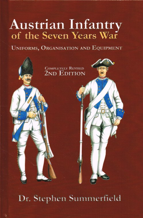 Image for AUSTRIAN INFANTRY OF THE SEVEN YEARS WAR : UNIFORMS, ORGANISATION AND EQUIPMENT (REVISED 2ND EDITION)