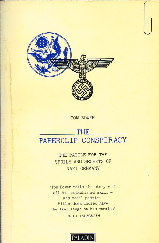 Image for THE PAPERCLIP CONSPIRACY : THE BATTLE FOR THE SPOILS AND SECRETS OF NAZI GERMANY