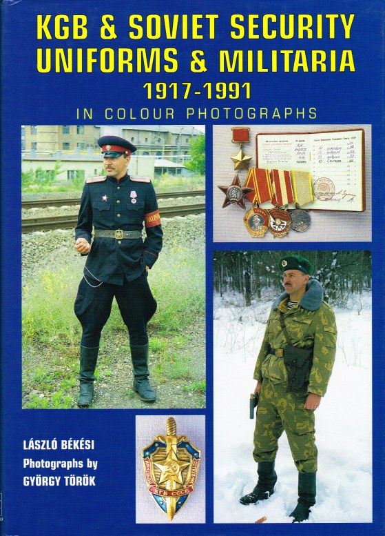 Image for KGB & SOVIET SECURITY UNIFORMS & MILITARIA 1917-1991 IN COLOUR PHOTOGRAPHS