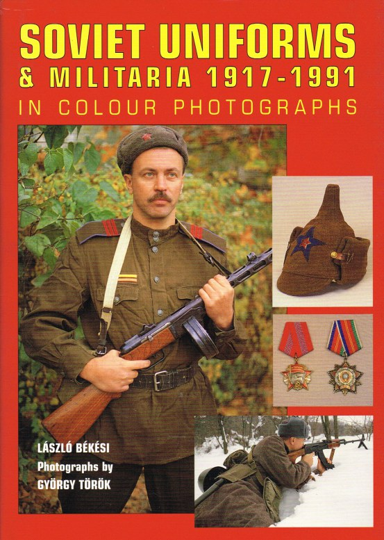 Image for SOVIET UNIFORMS & MILITARIA 1917-1991 IN COLOUR PHOTOGRAPHS