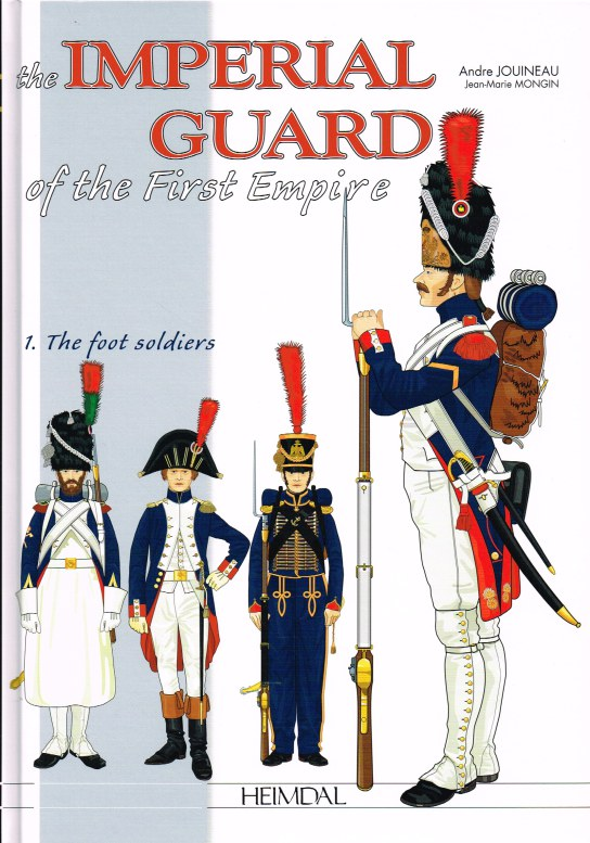 Image for THE IMPERIAL GUARD OF THE FIRST EMPIRE PART ONE : 1800-1815 - THE FOOT SOLDIERS