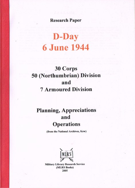 Image for RESEARCH PAPER: D-DAY 6 JUNE 1944: 30 CORPS, 50 (NORTHUMBRIAN) DIVISION AND 7 ARMOURED DIVISION: PLANNING, APPRECIATIONS AND OPERATIONS (FROM THE NATIONAL ARCHIVES, KEW)