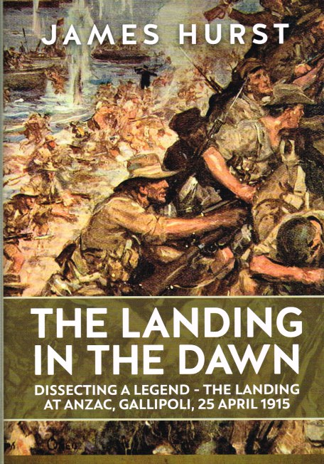 Image for THE LANDING IN THE DAWN : DISSECTING A LEGEND - THE LANDING AT ANZAC, GALLIPOLI, 25 APRIL 1915