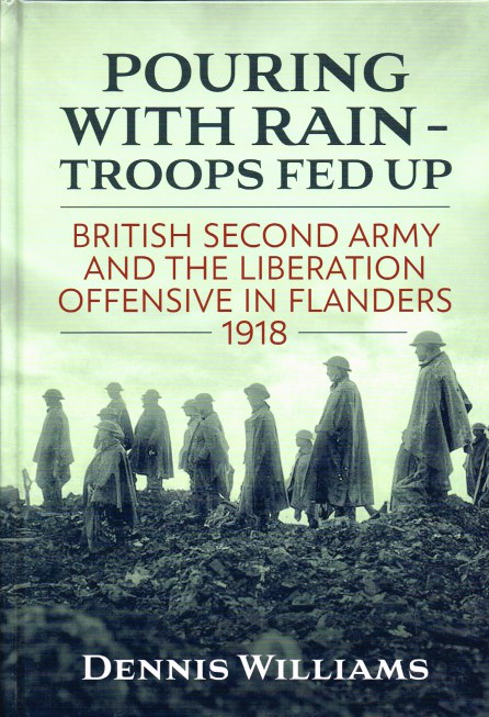 Image for POURING WITH RAIN - TROOPS FED UP : BRITISH SECOND ARMY AND THE LIBERATION OFFENSIVE IN FLANDERS 1918