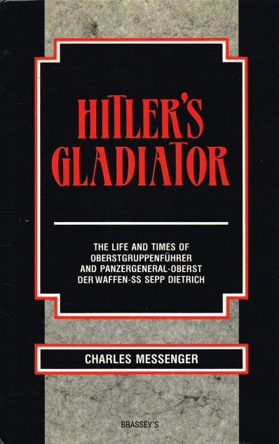 Image for HITLER'S GLADIATOR : THE LIFE AND TIMES OF OBERSTGRUPPENFUHRER AND PANZERGENERAL-OBERST DE WAFFEN-SS SEPP DIETRICH
