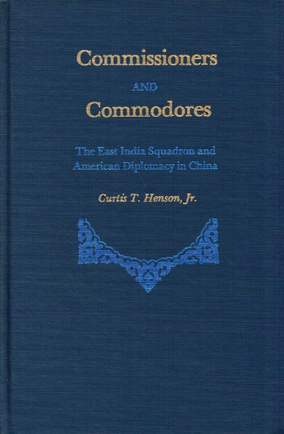 Image for COMMISSIONERS AND COMMODORES: THE EAST INDIA SQUADRON AND AMERICAN DIPLOMACY IN CHINA