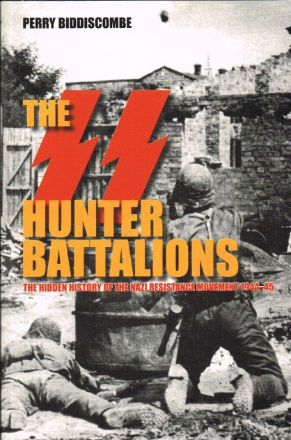 Image for THE SS HUNTER BATTALIONS : THE HIDDEN HISTORY OF THE NAZI RESISTANCE MOVEMENT 1944-45