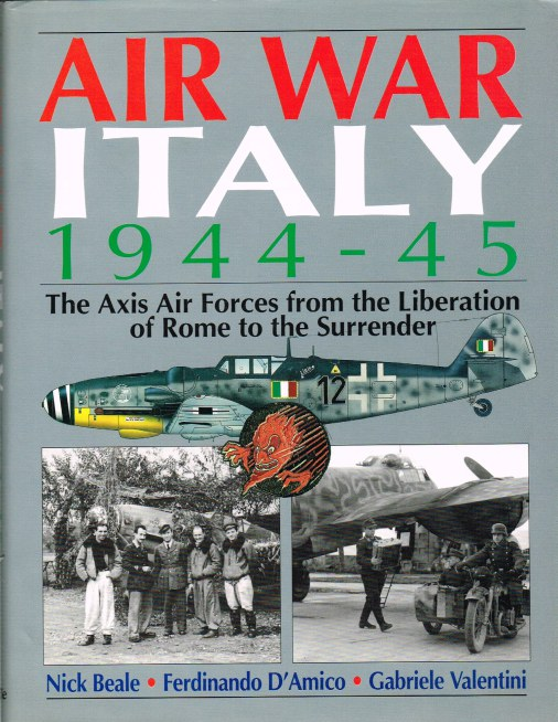Image for AIR WAR ITALY 1944-45 : THE AXIS AIR FORCES FROM THE LIBERATION OF ROME TO THE SURRENDER