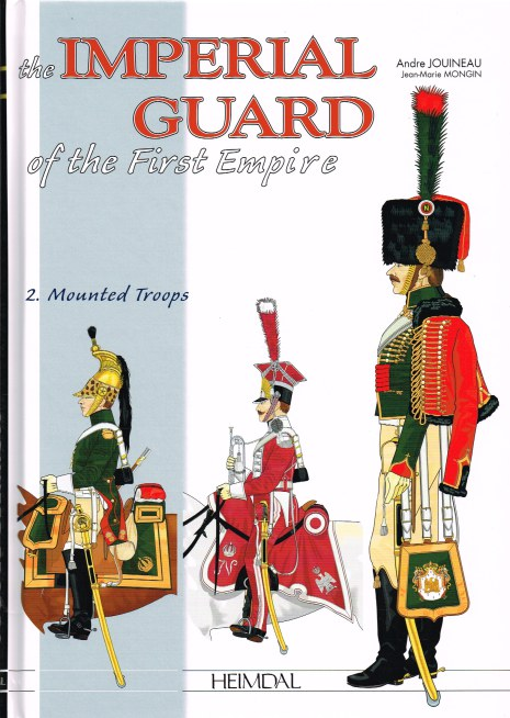 Image for THE IMPERIAL GUARD OF THE FIRST EMPIRE PART TWO : 1800-1815 - THE MOUNTED TROOPS