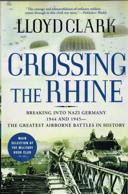 Image for CROSSING THE RHINE : BREAKING INTO NAZI GERMANY 1944 AND 1945 - THE GREATEST AIRBORNE BATTLES IN HISTORY