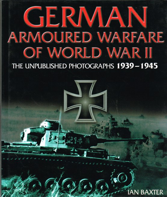 Image for GERMAN ARMOURED WARFARE OF WORLD WAR II: THE UNPUBLISHED PHOTOGRAPHS 1939-1945