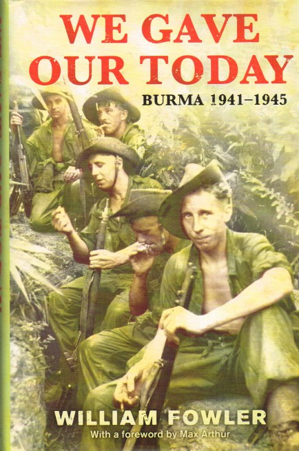 Image for WE GAVE OUR TODAY: BURMA 1941-1945