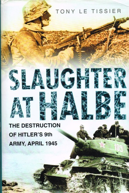 Image for SLAUGHTER AT HALBE : THE DESTRUCTION OF HITLER'S 9TH ARMY, APRIL 1945