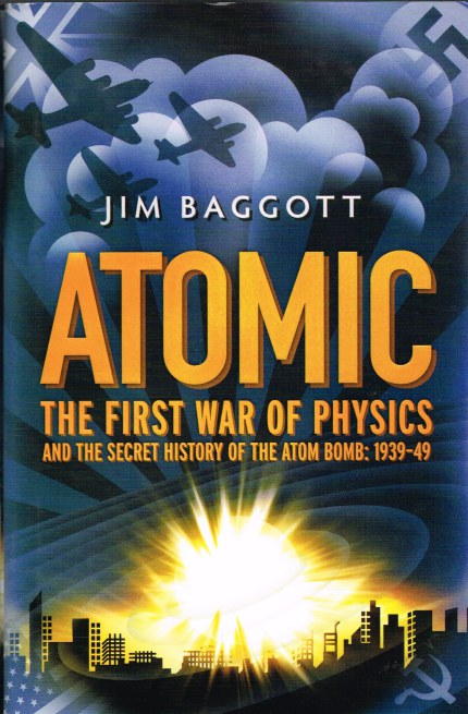 Image for ATOMIC : THE FIRST WAR OF PHYSICS AND THE SECRET HISTORY OF THE ATOM BOMB 1939-49