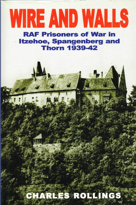 Image for WIRE AND WALLS: RAF PRISONERS OF WAR IN ITZEHOE, SPANGENBERG AND THORN 1939-42 (SIGNED COPY)