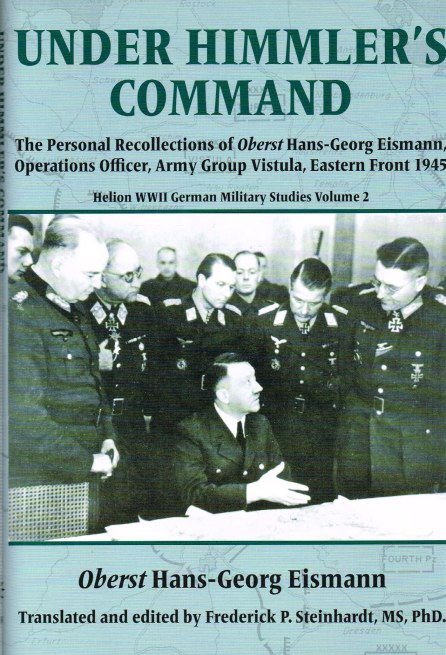 Image for UNDER HIMMLER'S COMMAND : THE PERSONAL RECOLLECTIONS OF OBERST HANS-GEORG EISMANN, OPERATIONS OFFICER, ARMY GROUP VISTULA, EASTERN FRONT 1945