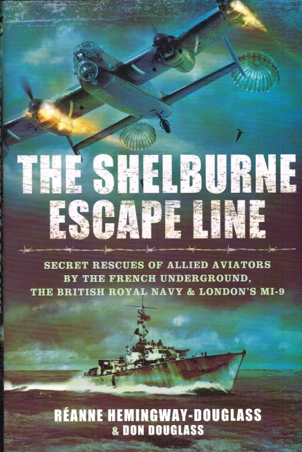Image for THE SHELBURNE ESCAPE LINE : SECRET RESCUES OF ALLIED AVIATORS BY THE FRENCH UNDERGROUND, THE BRITISH ROYAL NAVY & LONDON'S MI-9