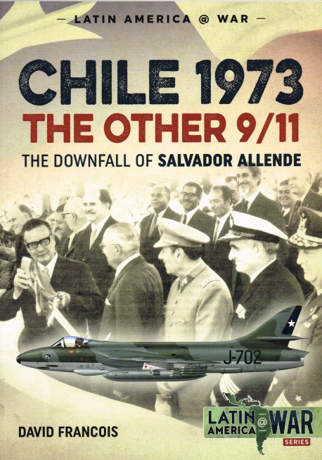 Image for CHILE 1973 : THE OTHER 9/11 THE DOWNFALL OF SALVADOR ALLENDE
