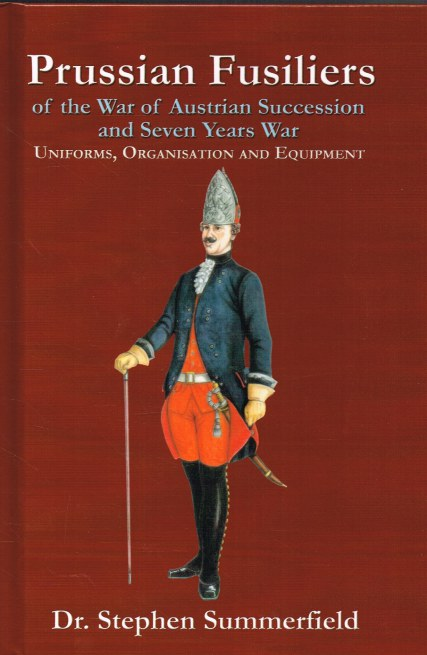 Image for PRUSSIAN FUSILIERS OF THE WAR OF AUSTRIAN SUCCESSION AND THE SEVEN YEARS WAR: UNIFORMS, ORGANISATION AND EQUIPMENT