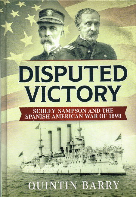 Image for DISPUTED VICTORY : SCHLEY, SAMPSON AND THE SPANISH-AMERICAN WAR OF 1898