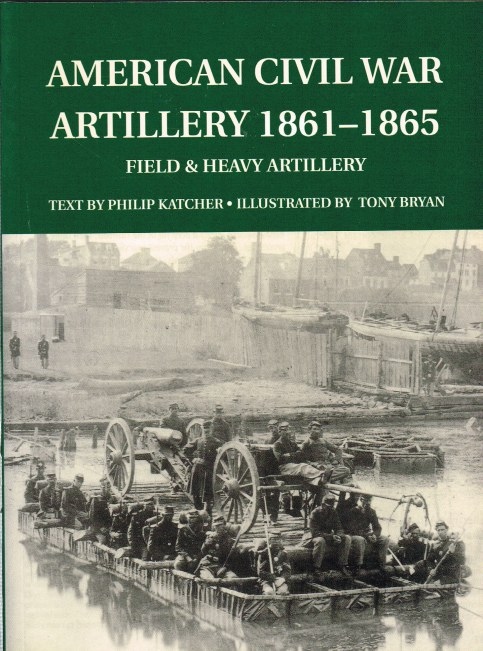 Image for AMERICAN CIVIL WAR ARTILLERY 1861-1865 FIELD & HEAVY ARTILLERY