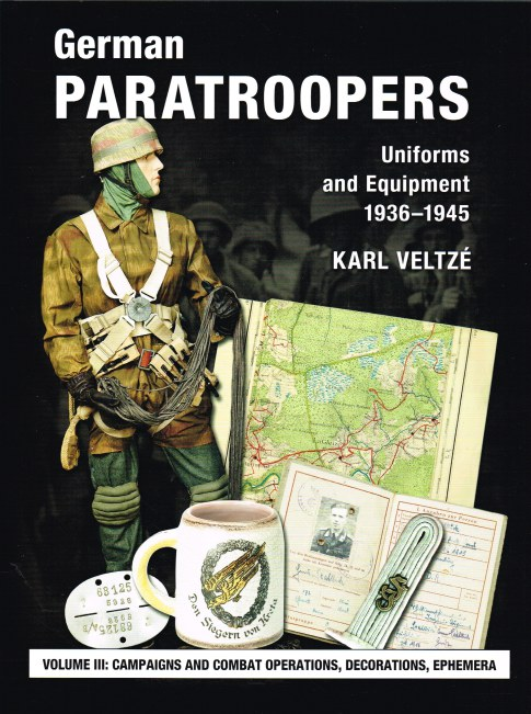 Image for GERMAN PARATROOPERS UNIFORMS AND EQUIPMENT 1936-1945: VOLUME 3: CAMPAIGNS AND COMBAT OPERATIONS, DECORATIONS, EPHEMERA